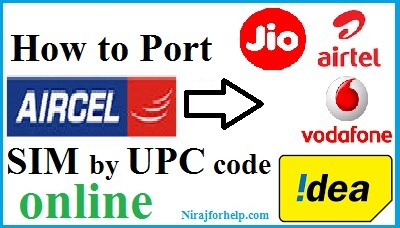 How to Port Aircel Sim in Airtel, Jio, Idea, or Voda by UPC Code